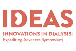 IDEAS: Innovations in Dialysis Expediting Advances Symposium